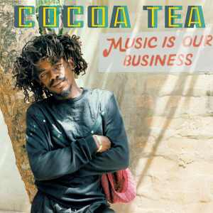 Cocoa Tea - Music Is Our Business - Album 2019