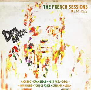 Dubmatix - The French Sessions - Remixes