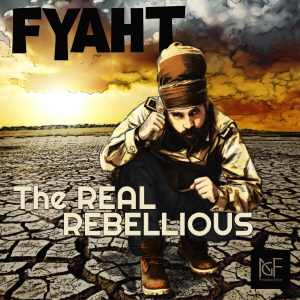 Fyah T - The Real Rebellious