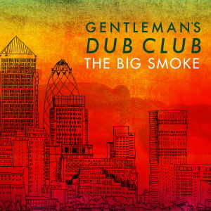 Gentleman´s Dub Club - The Big Smoke