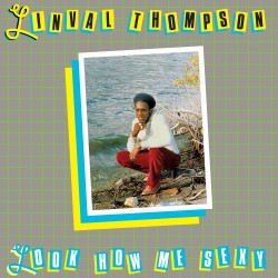 Linval Thompson - Look How Me Sexy - Rerelease Album 2018