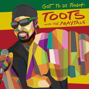 Toots And The Maytals - Got To Be Tough - Album 2020