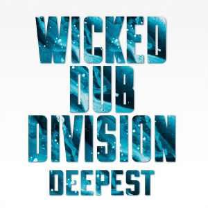 Wicked Dub Division - Deepest - Album 2019