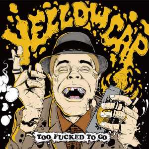 Yellow Cap - Too Fucked To Go - Album 2018