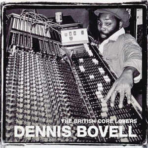 Dennis Bovell - The British Core Lovers - 2008