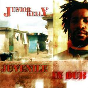 Junior Kelly - Juvenile In Dub - 2000