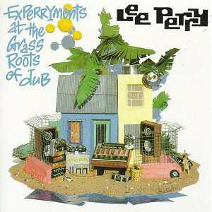 Lee Perry - Experryments At The Grassroots Of Dub