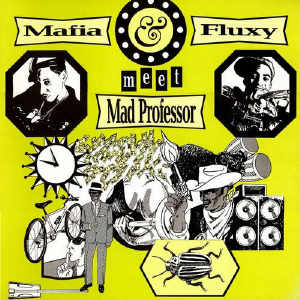 Mafia & Fluxy Meet Mad Professor - Album 1993