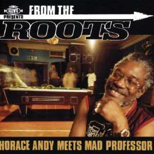 Horace Andy Meets Mad Professor - From The Roots - Album 2004