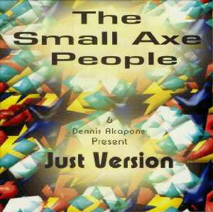 Dennis Alcapone & The Small Axe People - Just Version - Album 2005