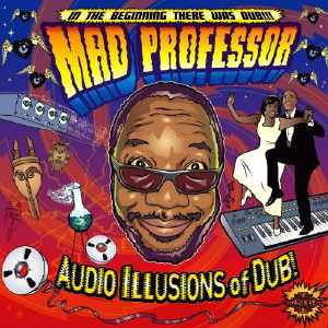 Mad Professor - Audio Illusions Of Dub - Album 2007