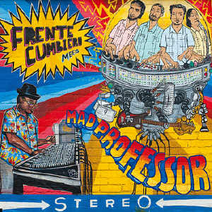 Frente Cumbiero Meets Mad Professor - Album 2011