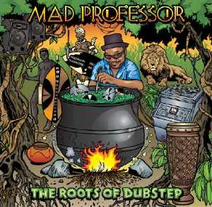 Mad Professor - The Roots Of Dubstep - Album 2012