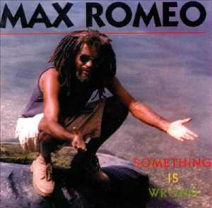 Max Romeo - Something Is Wrong - 1999
