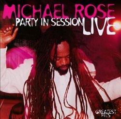 Michael Rose - Party In Session - Live