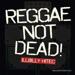 Illbilly Hitec - Reggae Not Dead!