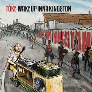 Tóke - Wake Up Inna Kingston - Album 2016